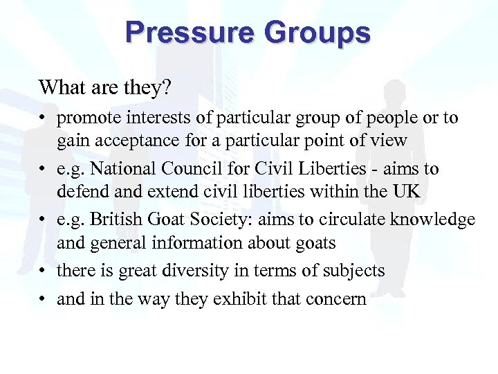Pressure Groups What are they? • promote interests of particular group of people or