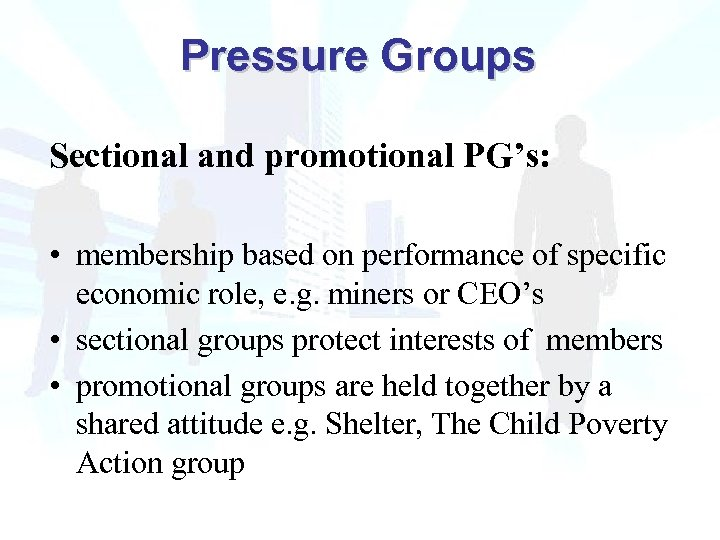 Pressure Groups Sectional and promotional PG's: • membership based on performance of specific economic
