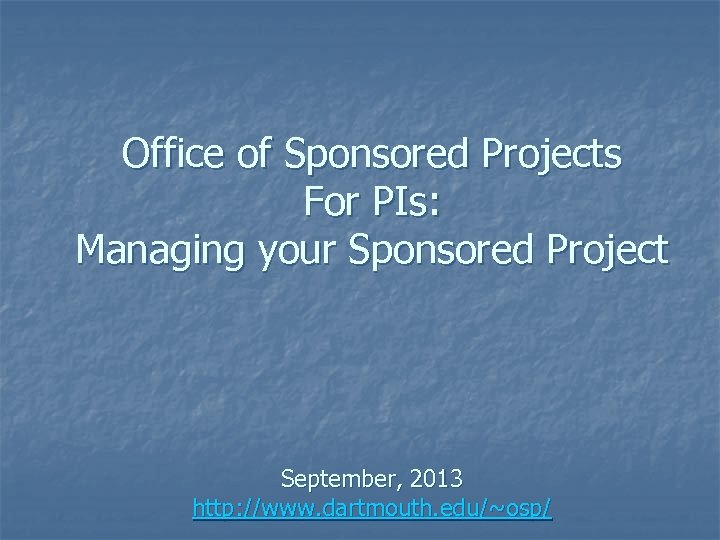 Office of Sponsored Projects For PIs: Managing your Sponsored Project September, 2013 http: //www.