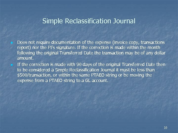 Simple Reclassification Journal n n Does not require documentation of the expense (invoice copy,
