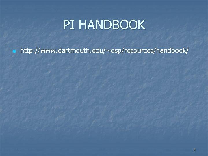 PI HANDBOOK n http: //www. dartmouth. edu/~osp/resources/handbook/ 2