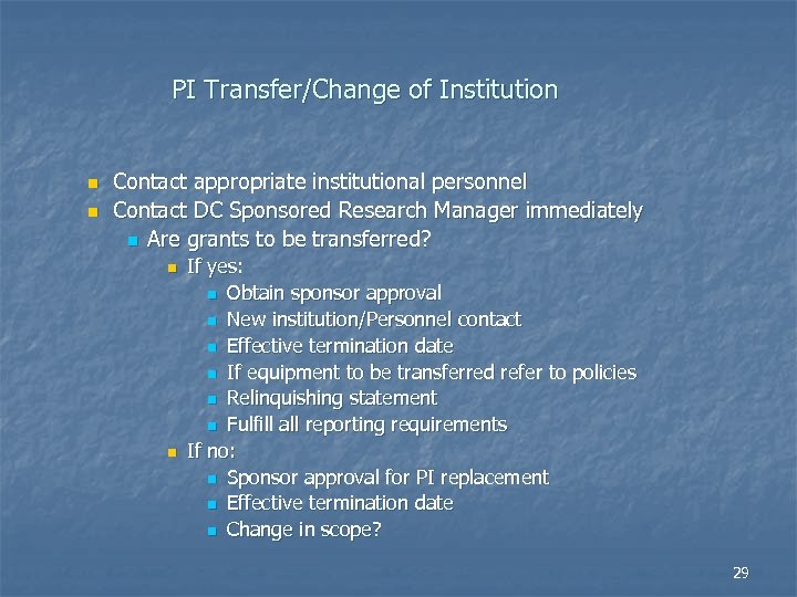 PI Transfer/Change of Institution n n Contact appropriate institutional personnel Contact DC Sponsored Research