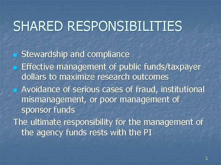 SHARED RESPONSIBILITIES Stewardship and compliance n Effective management of public funds/taxpayer dollars to maximize