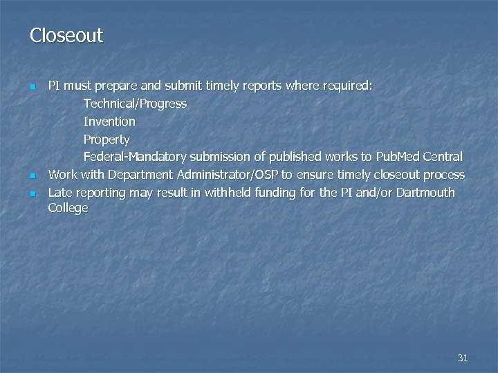 Closeout n n n PI must prepare and submit timely reports where required: Technical/Progress