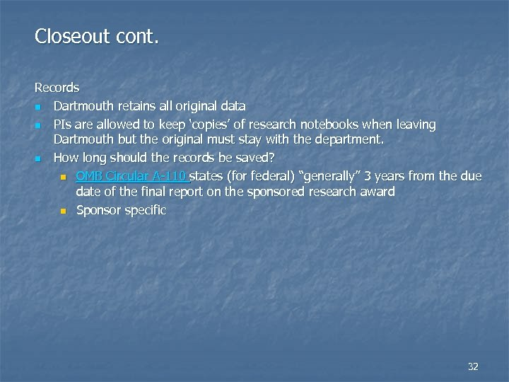 Closeout cont. Records n Dartmouth retains all original data n PIs are allowed to