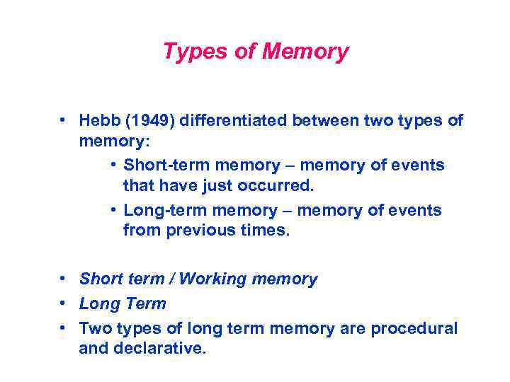 Types Of Memory O Hebb 1949 Differentiated Between Two