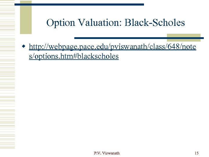 Option Valuation: Black-Scholes w http: //webpage. pace. edu/pviswanath/class/648/note s/options. htm#blackscholes P. V. Viswanath 15
