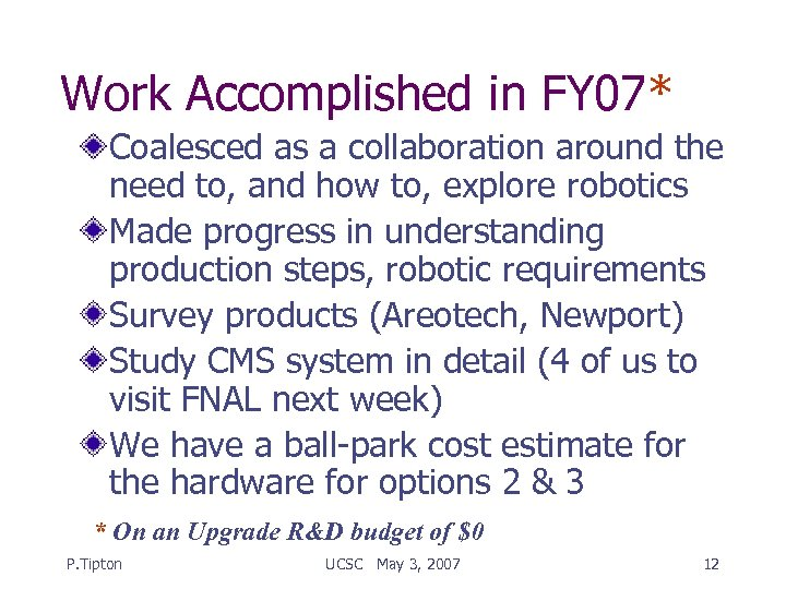Work Accomplished in FY 07* Coalesced as a collaboration around the need to, and