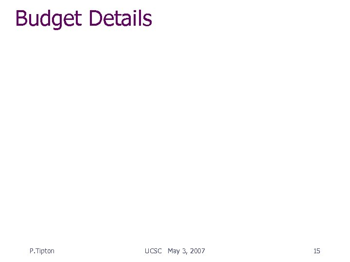 Budget Details P. Tipton UCSC May 3, 2007 15