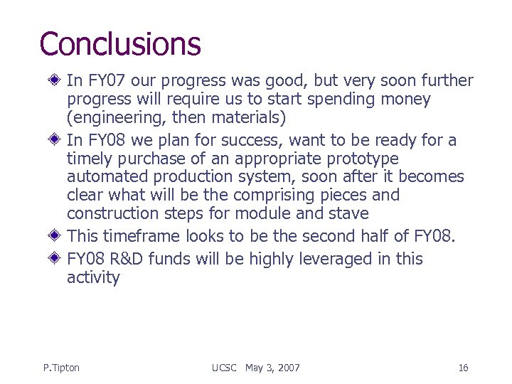 Conclusions In FY 07 our progress was good, but very soon further progress will