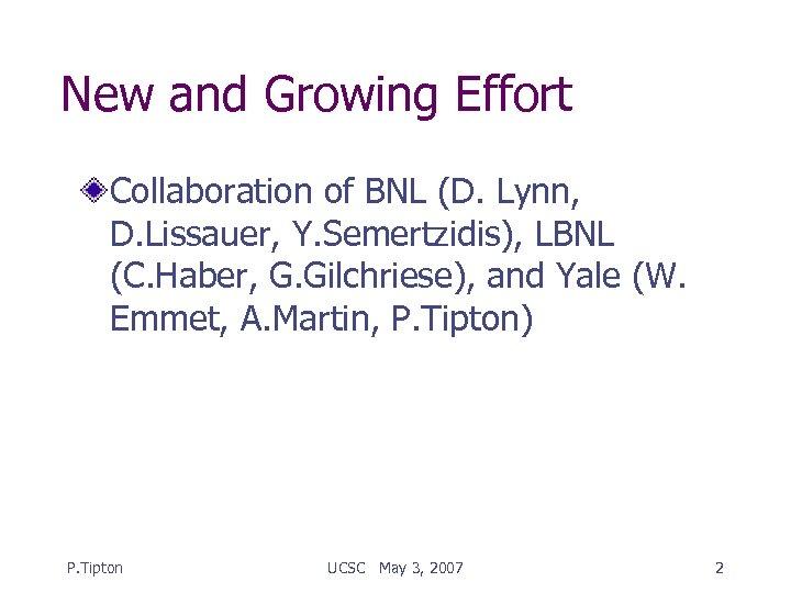New and Growing Effort Collaboration of BNL (D. Lynn, D. Lissauer, Y. Semertzidis), LBNL