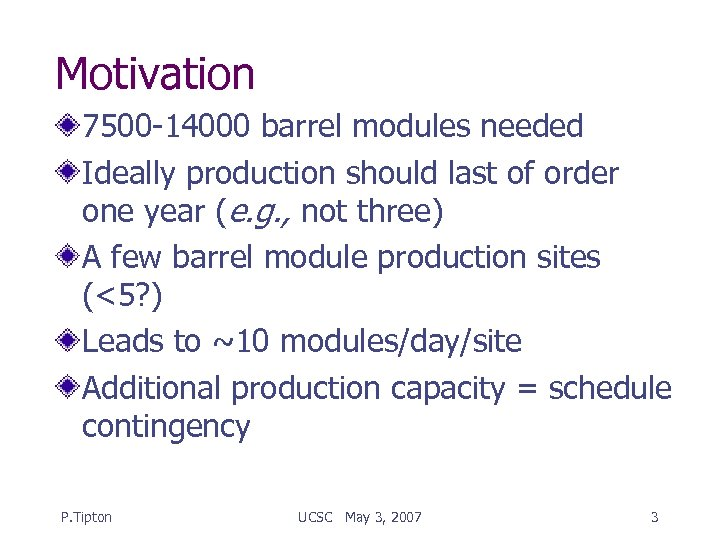 Motivation 7500 -14000 barrel modules needed Ideally production should last of order one year