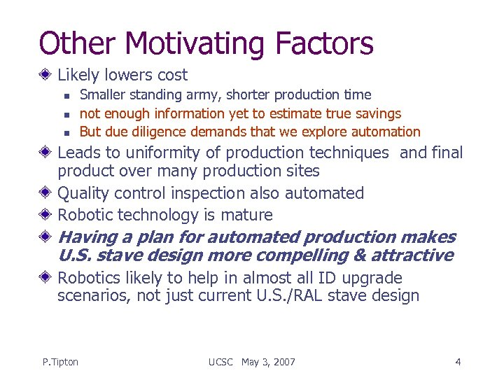 Other Motivating Factors Likely lowers cost n n n Smaller standing army, shorter production