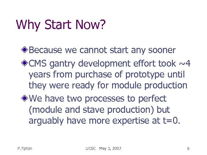 Why Start Now? Because we cannot start any sooner CMS gantry development effort took