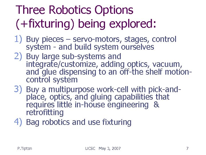 Three Robotics Options (+fixturing) being explored: 1) Buy pieces – servo-motors, stages, control system