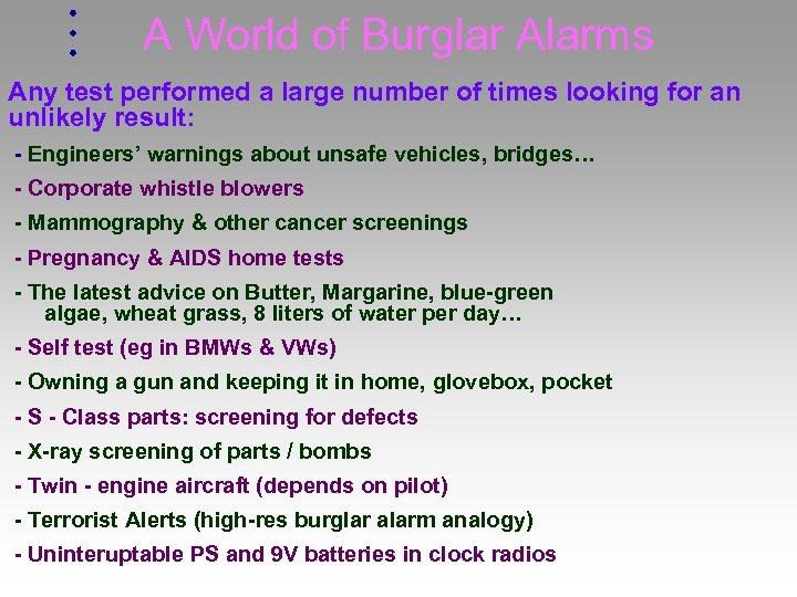 A World of Burglar Alarms Any test performed a large number of times looking