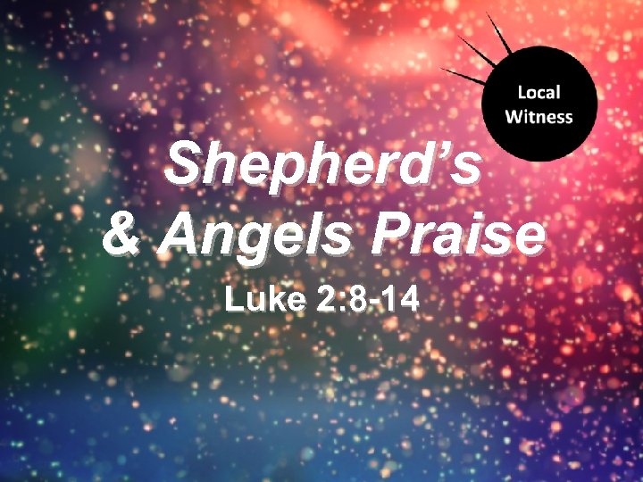Shepherd's & Angels Praise Luke 2: 8 -14