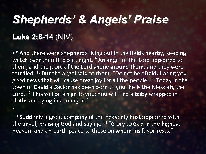 Shepherds' & Angels' Praise Luke 2: 8 -14 (NIV) • 8 And there were