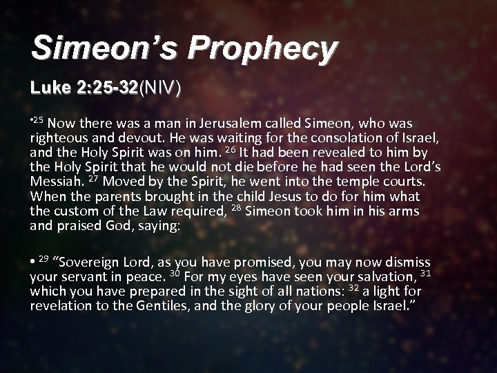 Simeon's Prophecy Luke 2: 25 -32(NIV) • 25 Now there was a man in