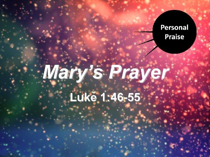 Mary's Prayer Luke 1: 46 -55