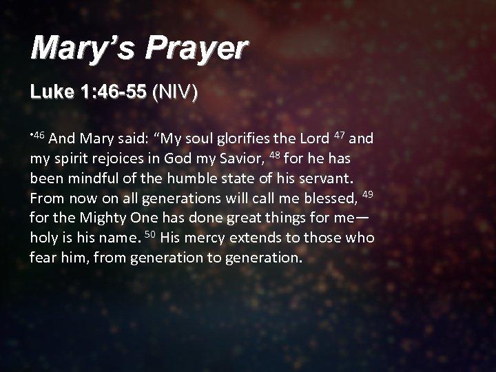 "Mary's Prayer Luke 1: 46 -55 (NIV) • 46 And Mary said: ""My soul"