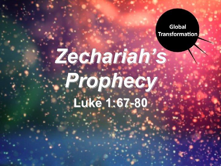 Zechariah's Prophecy Luke 1: 67 -80