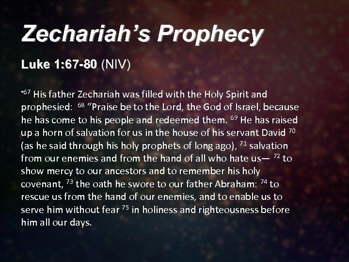 Zechariah's Prophecy Luke 1: 67 -80 (NIV) • 67 His father Zechariah was filled