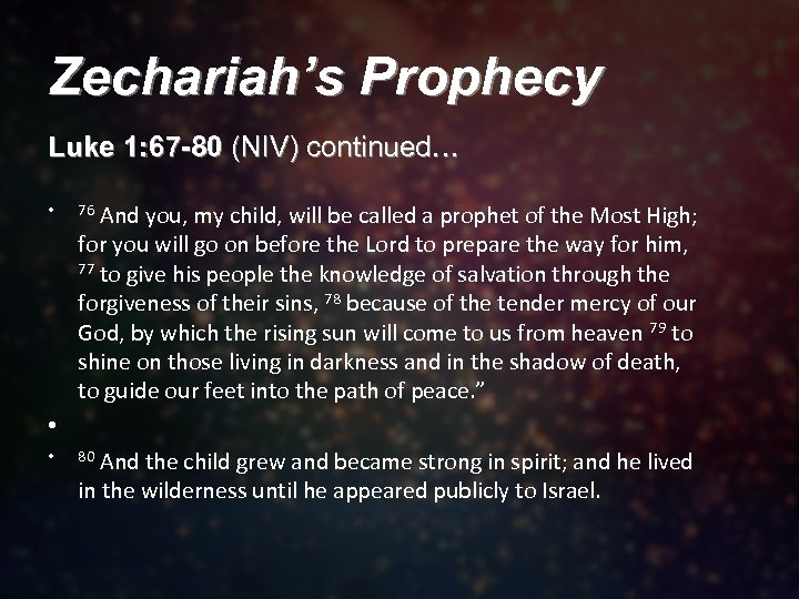 Zechariah's Prophecy Luke 1: 67 -80 (NIV) continued… • 76 And you, my child,