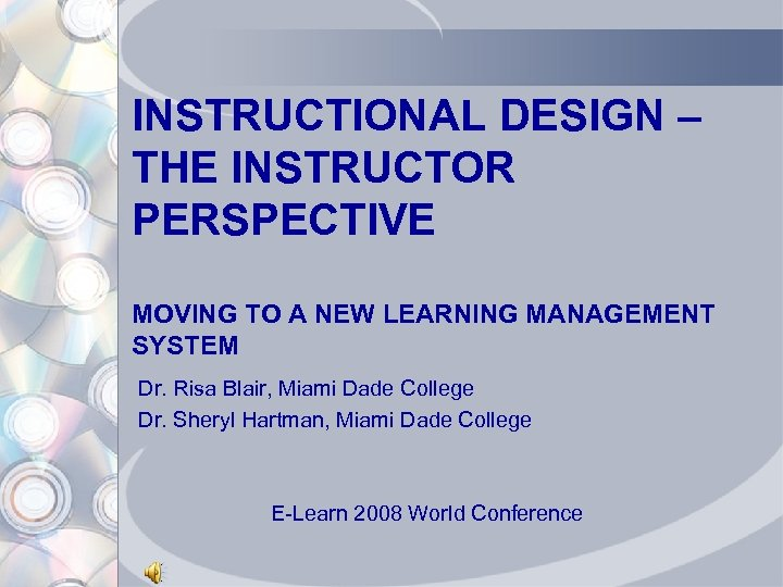 INSTRUCTIONAL DESIGN – THE INSTRUCTOR PERSPECTIVE MOVING TO A NEW LEARNING MANAGEMENT SYSTEM Dr.