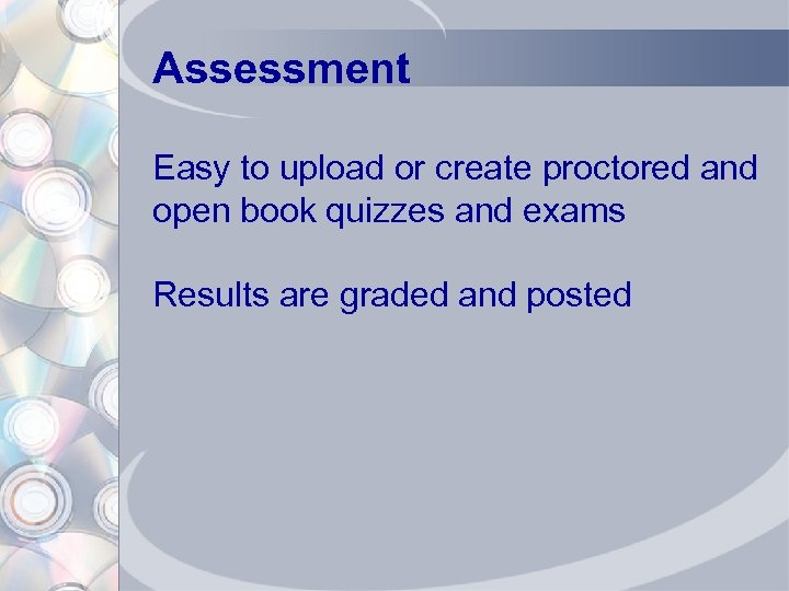 Assessment Easy to upload or create proctored and open book quizzes and exams Results