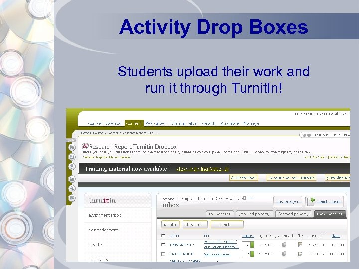 Activity Drop Boxes Students upload their work and run it through Turnit. In!