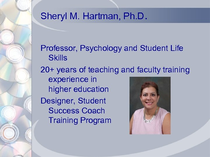 Sheryl M. Hartman, Ph. D. Professor, Psychology and Student Life Skills 20+ years of