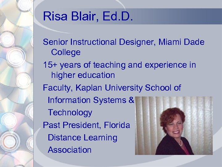 Risa Blair, Ed. D. Senior Instructional Designer, Miami Dade College 15+ years of teaching