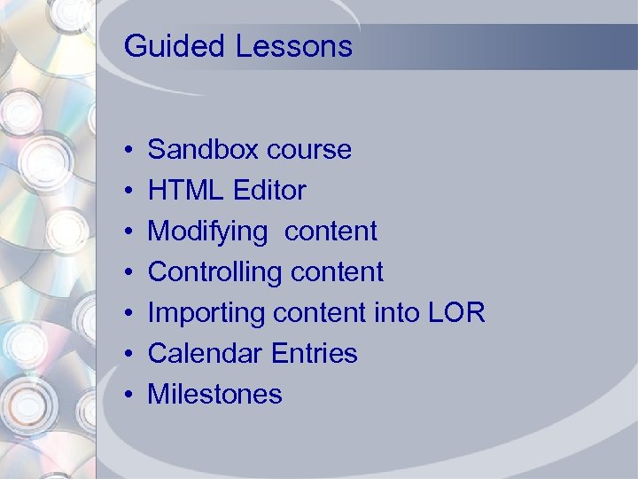 Guided Lessons • • Sandbox course HTML Editor Modifying content Controlling content Importing content