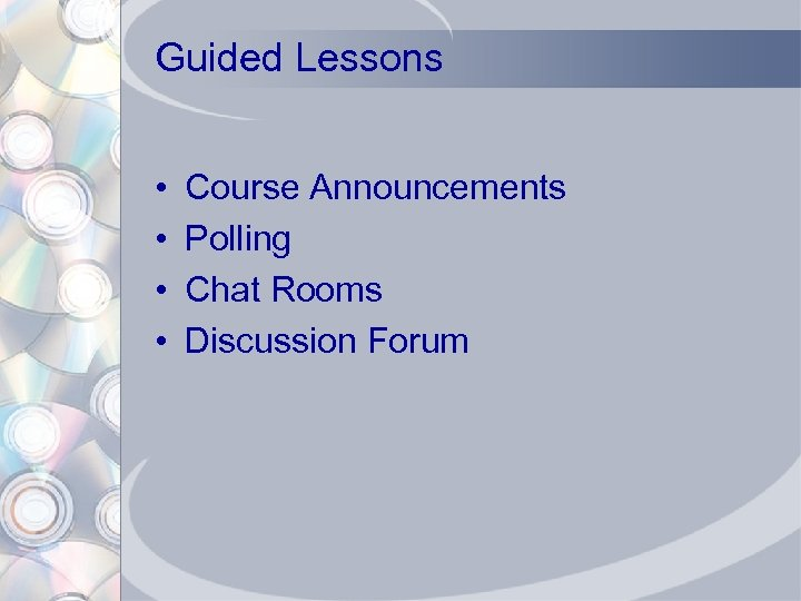 Guided Lessons • • Course Announcements Polling Chat Rooms Discussion Forum