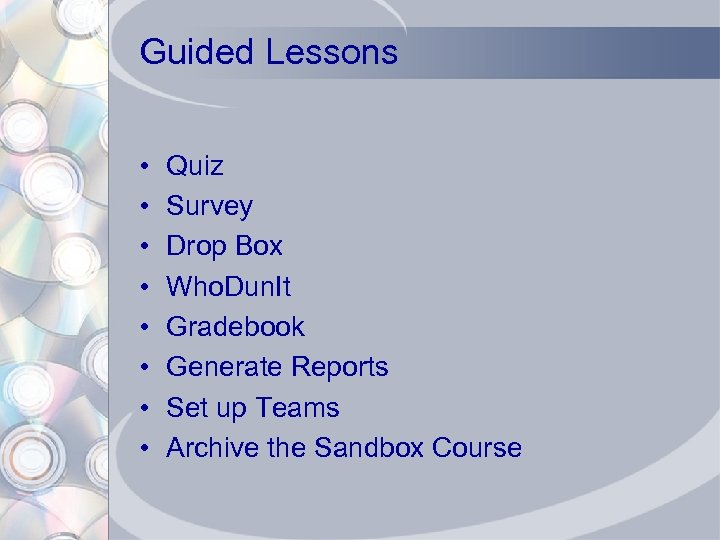 Guided Lessons • • Quiz Survey Drop Box Who. Dun. It Gradebook Generate Reports