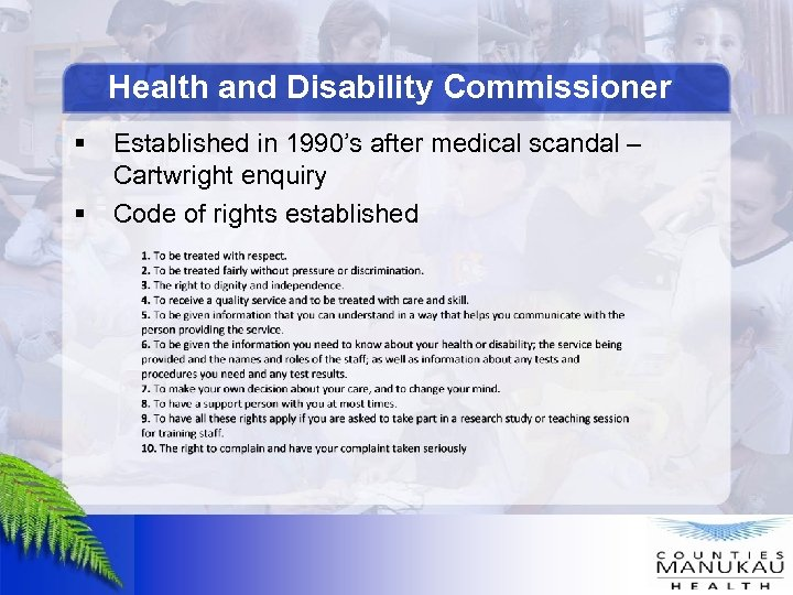 Health and Disability Commissioner § § Established in 1990's after medical scandal – Cartwright