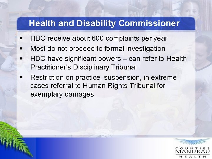 Health and Disability Commissioner § § HDC receive about 600 complaints per year Most