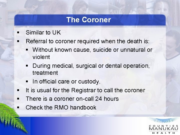 The Coroner § § Similar to UK Referral to coroner required when the death