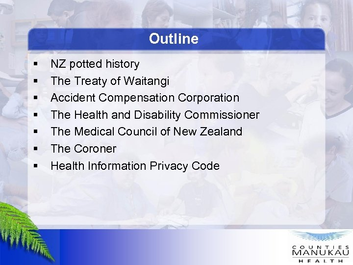 Outline § § § § NZ potted history The Treaty of Waitangi Accident Compensation