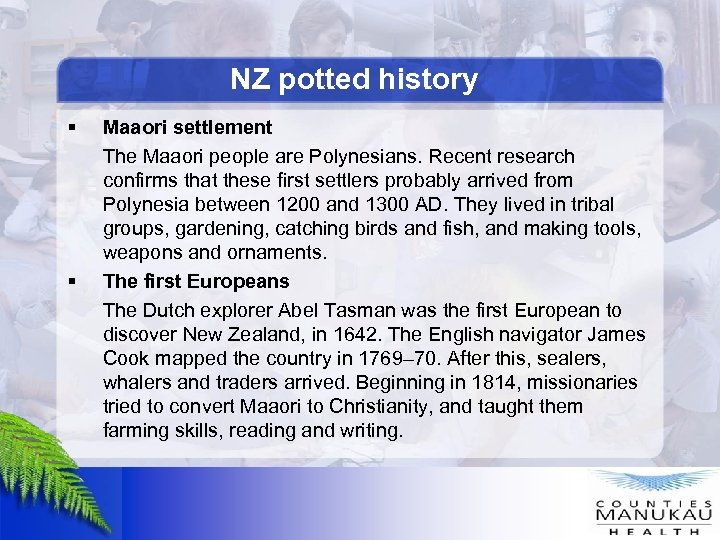 NZ potted history § § Maaori settlement The Maaori people are Polynesians. Recent research