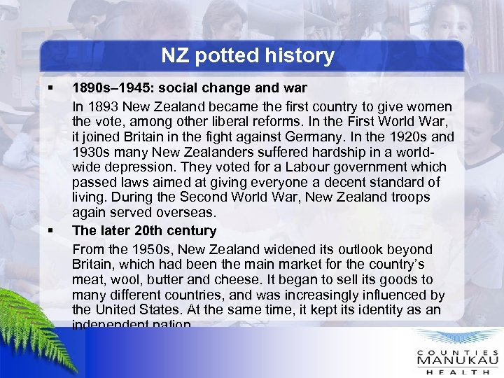 NZ potted history § § 1890 s– 1945: social change and war In 1893