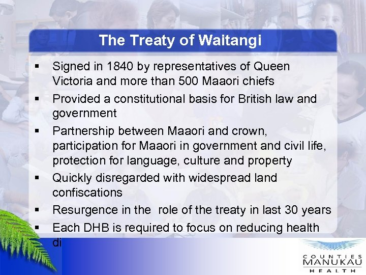 The Treaty of Waitangi § § § Signed in 1840 by representatives of Queen