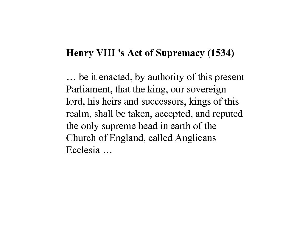 Henry VIII 's Act of Supremacy (1534) … be it enacted, by authority of