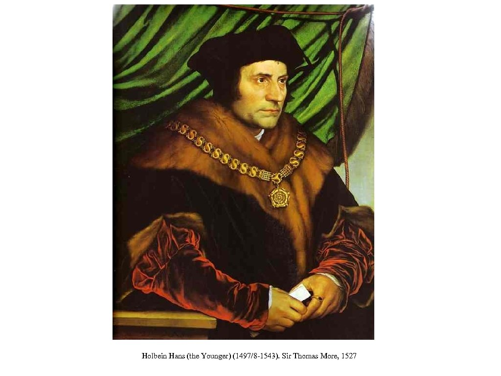 Holbein Hans (the Younger) (1497/8 -1543). Sir Thomas More, 1527