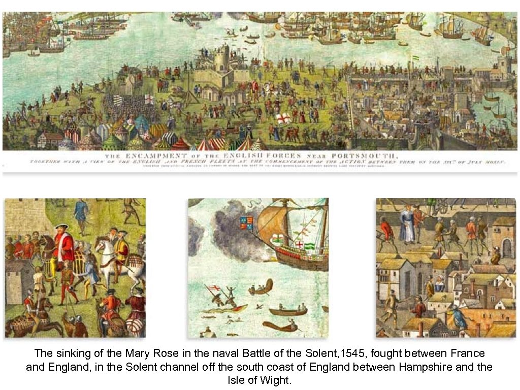 The sinking of the Mary Rose in the naval Battle of the Solent, 1545,