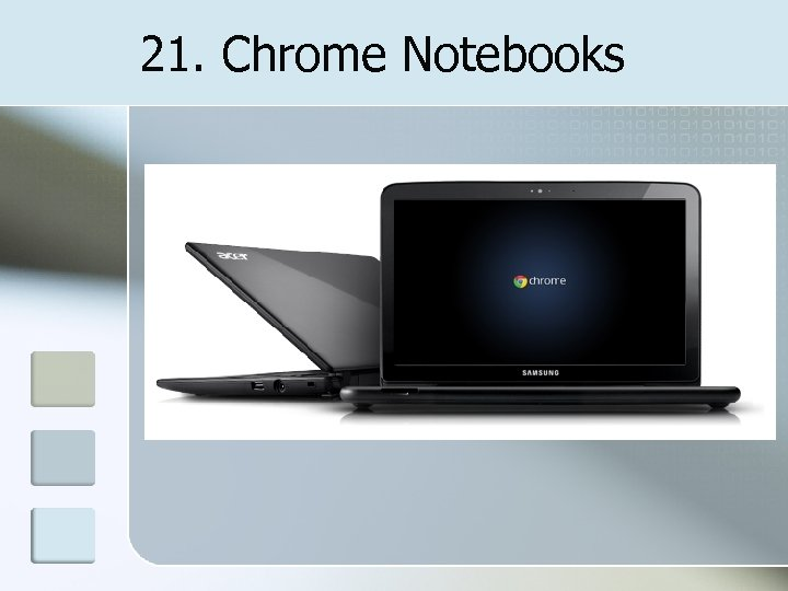 21. Chrome Notebooks
