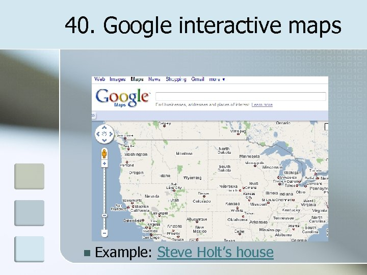 40. Google interactive maps n Example: Steve Holt's house