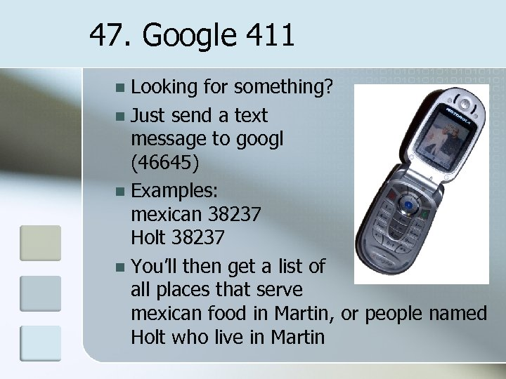47. Google 411 Looking for something? n Just send a text message to googl