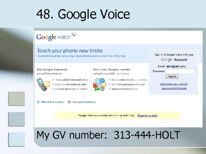 48. Google Voice My GV number: 313 -444 -HOLT